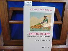 Martineau La vie quotidienne a saint helene au temps de napoleon...