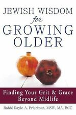 Jewish Wisdom for Growing Older : Finding Your Grit and Grace Beyond Midlife:...