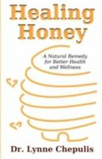 Healing Honey: A Natural Remedy for Better Health and Wellness (Paperback or Sof
