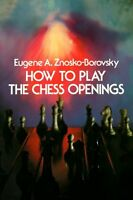 How to Play the Chess Openings (Dover Chess) by Eugene Znosko-Borovsky