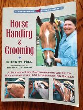 Horse Handling and Grooming : A Step-by-Step Photographic Guide by Cherry Hill