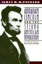 Abraham Lincoln and the Second American Revolution by James M. McPherson...
