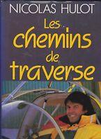 NICOLAS HULOT - LES CHEMINS DE TRAVERSE - AUTOBIOGRAPHIE - LIVRE TBE
