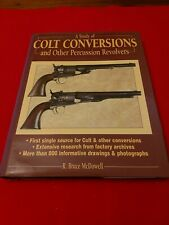 A Study of Colt Conversions & Other Percussion Revolvers McDowell Firearms Book