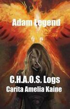 C. H. A. O. S. Logs: Carita Amelia Kaine by Adam Legend (2015, Paperback)