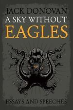 Sky Without Eagles : Essays and Speeches 2010-2014: By Donovan, Jack