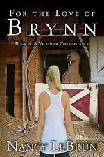 A Victim of Circumstance: For the Love of Brynn: Book 4: a Victim of...