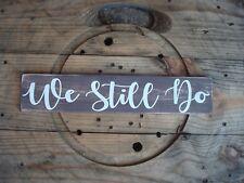 We still do! Handmade wood sign. farmhouse style decor rustic anniversary gift