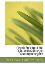 English Society Of The Eighteenth Century In Contemporary Art: By Randall Davies