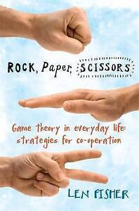 Rock, Paper, Scissors: Game Theory in Everyday Life - Len Fisher - New Book
