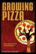 Growing Pizza : How to Plant the Seeds to a Successful Pizzeria: By Shepherd,...