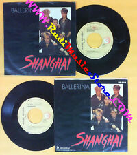 LP 45 7'' SHANGHAI Ballerina 1985 italy RICORDI SIR 20228 no cd mc dvd