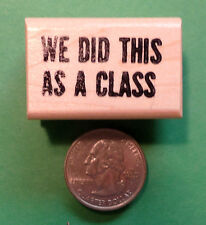 We Did This as a Class  - Teacher's Wood Mounted Rubber Stamp