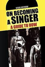 On Becoming A Singer - A Guide to How by Steve Ostrow (2010, Paperback)