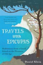 Travels with Epicurus: Meditations from a Greek Island on the  ,.9781780744124