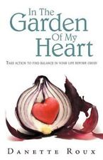 In the Garden of My Heart : Take Action to Find Balance in Your Life Before...