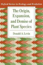 The Origin, Expansion, and Demise of Plant Species (Oxford Series in Ecology and