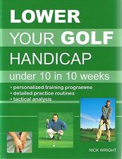 Lower Your Golf Handicap Under 10 In 10 Weeks By Nick Wright h/b FREE EXPRESS