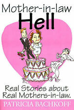 Mother-in-law Hell: Real Stories About Real Mothers-in-law (Patricia Bachkoff)