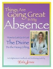 Things Are Going Great in My Absence: How to Let Go and Let the Divine Do the He