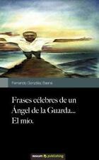 Frases Célebres de un Angel de la Guarda... el Mío by Fernando González Baena...