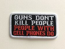 D226 // ECUSSON PATCH AUFNAHER TOPPA / NEUF / GUNS DONT KILL / CELL PHONES DO 8*