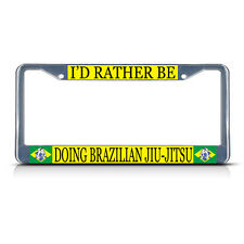 I'D RATHER BE DOING BRAZILIAN JIU JITSU Metal License Plate Frame Tag Border