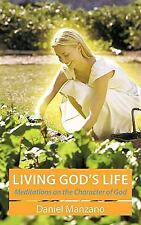 Living God's Life : Meditations on the Character of God by Daniel Manzano...