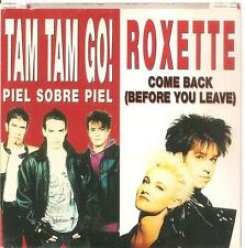 TAM TAM GO / ROXETTE - PIEL SOBRE PIEL /  COME BACK BEFORE YOU LEAVE CD SINGLE