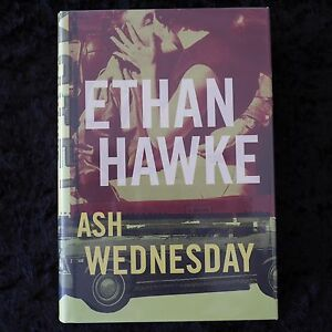 Ash Wednesday By Ethan Hawke 1st Edition Hardcover