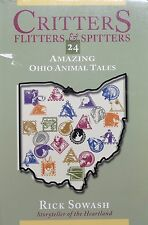 Critters Flitters & Spitters 24 Amazing Ohio Animal Tales by Rick Sowash