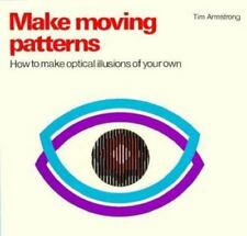 Make Moving Patterns: How to Make Optical Illusions of Your Own - Acceptable - A