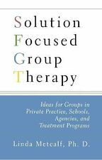Solution Focused Group Therapy : Ideas for Groups in Private Practise,...