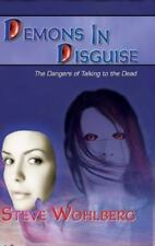 Demons in Disguise : The Dangers of Talking to the Dead by Steve Wohlberg...
