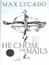 He Chose the Nails: What God Did to Win Your Heart (Christian Softcover