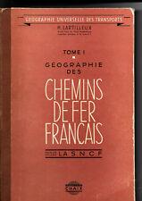 Géographie des Chemins de Fer Français - Tome 1 -La S.N.C.F.- Lartilleux -1951