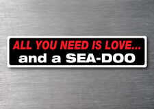 All you need is a Sea-Doo sticker 7 yr water & fade proof vinyl jet ski boat