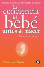 La conciencia del bebe antes de nacer: Un comienzo milagroso (Spanish Edition)
