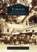 Images of America: Towson, Ruxton and Lutherville by Brooke Gunning and Molly...