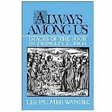 Always among Us Images of the Poor in Zwingli's Zurich Lee Palmer Wandel HB DJ