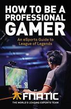 How To Be a Professional Gamer: An eSports Guide to League of Legends by Diver,