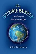 The Invisible Rainbow: A History of Electricity and Life by Firstenberg New*.