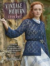 Vintage Modern Crochet: Classic Crochet Lace Techniques For Contemporary Styl...