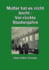 Mutter Hat Es Nicht Leicht - Ver-Ruckte Studienjahre by Peter Detlev Kirmsse...