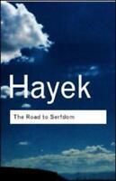 The Road to Serfdom by Friedrich A. von Hayek