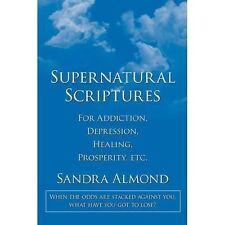 Supernatural Scriptures : For Addiction, Depression, Healing, Prosperity, Etc...