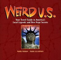 Weird U. S. : Your Travel Guide to America's Local Legends and Best Kept Secrets