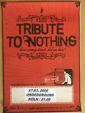 TRIBUTE TO NOTHING 2006 KÖLN   - orig.Concert Poster -- Konzert Plakat  A2 NEU
