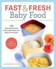 Fast and Fresh Baby Food Cookbook : 120 Ridiculously Simple and Naturally...