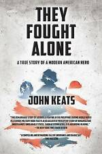 NEW They Fought Alone: A True Story of a Modern American Hero by John Keats